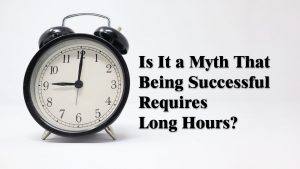 Is It a Myth That That Being Successful Requires Long Hours