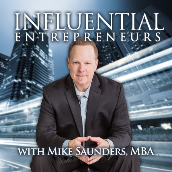Influential Entrepreneurs with Mike Saunders, MBA